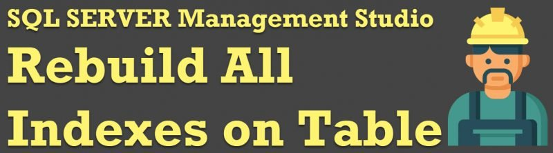 SQL SERVER Management Studio - Rebuild All Indexes on Table rebuildall-800x222