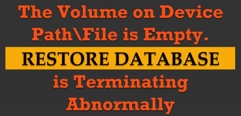 SQL SERVER - Msg 3254 - The Volume on Device Path\File is Empty. RESTORE DATABASE is Terminating Abnormally terminating-abnormally-800x385