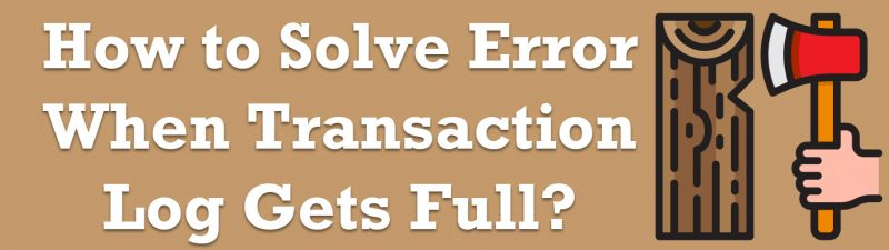 How to Solve Error When Transaction Log Gets Full? - Interview Question of the Week #272 getsfull-800x225