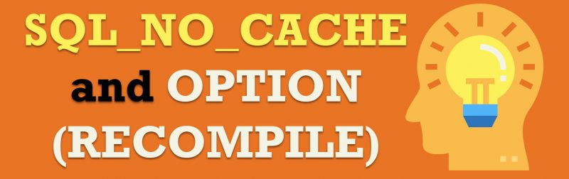 SQL SERVER - SQL_NO_CACHE and OPTION (RECOMPILE) option-800x252