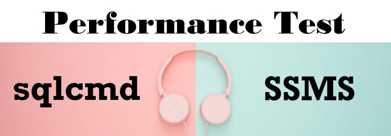 SQL SERVER - Performance Test - sqlcmd vs SSMS sqlcmdssms0-800x279