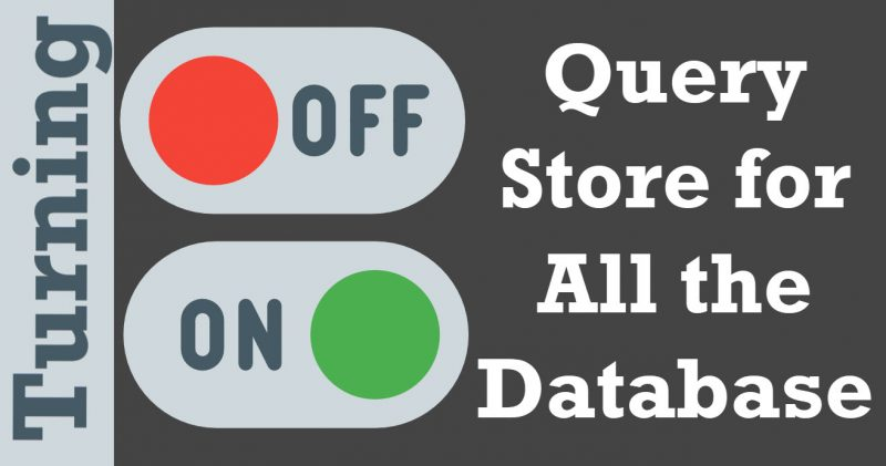 SQL SERVER - Turning OFF or ON Query Store for All the Database turningoff-800x421