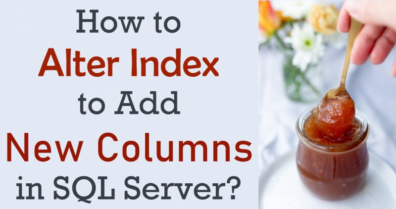 How to Alter Index to Add New Columns in SQL Server? - Interview Question of the Week #278 AddNewColumns-800x422