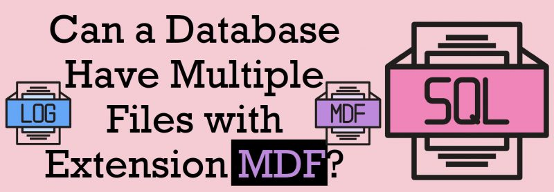 Can a Database Have Multiple Files with Extension MDF? - Interview Question of the Week #279 ExtensionMDF-800x278