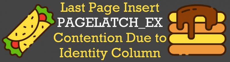 SQL SERVER - Last Page Insert PAGELATCH_EX Contention Due to Identity Column LastPageInsert0-800x216