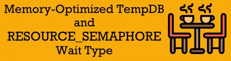 SQL SERVER 2019 - Memory-Optimized TempDB and RESOURCE_SEMAPHORE Wait Type Memory-Optimized-TempDB-800x211
