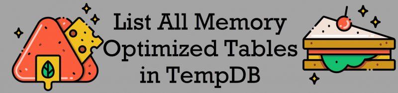 SQL SERVER - List All Memory Optimized Tables in TempDB TablesinTempDB-800x187