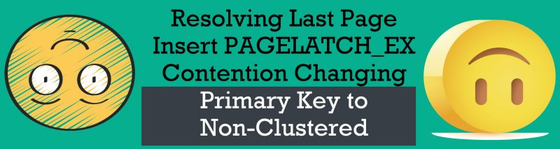 SQL SERVER - Resolving Last Page Insert PAGELATCH_EX Contention Changing Primary Key to Non-Clustered non-clustered-primary-key0-800x213