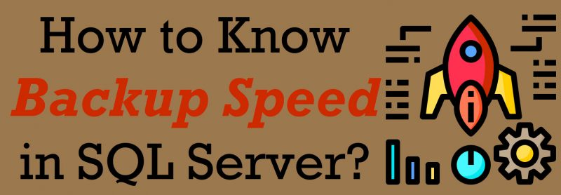 How to Know Backup Speed in SQL Server? - Interview Question of the Week #277 speed-800x278
