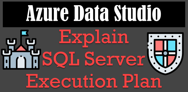 Azure Data Studio - Explain SQL Server Execution Plan Data-Studio0-800x392