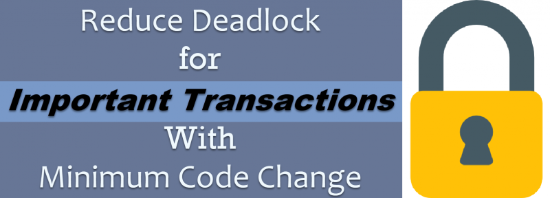 SQL SERVER - Reduce Deadlock for Important Transactions With Minimum Code Change ReduceDeadlock-800x288