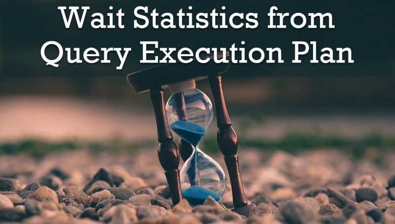 SQL SERVER - Wait Statistics from Query Execution Plan StatisticsfromQuery-800x455