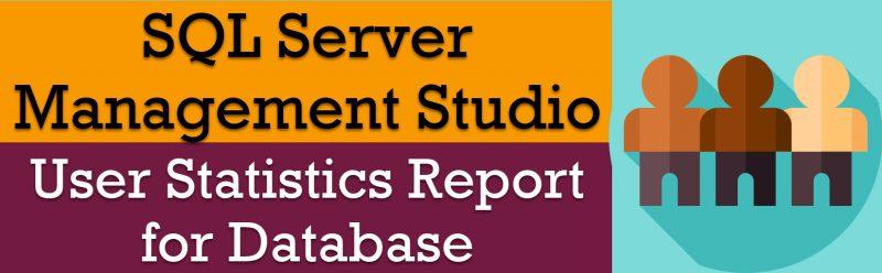 SQL SERVER - User Statistics Report for Database - SSMS UserStatisticsReportforDatabase0-800x248