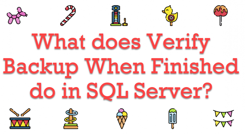 What does Verify Backup When Finished do in SQL Server? - Interview Question of the Week #283 VerifyBackup-800x440