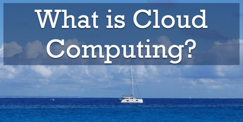 What is Cloud Computing? cloudcomputing-800x402