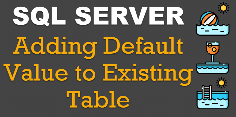 SQL SERVER - Adding Default Value to Existing Table default-value0-800x397