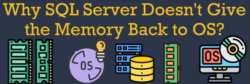Why SQL Server Doesn't Give the Memory Back to OS? memoryback-800x269