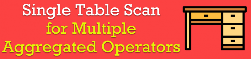 SQL SERVER - Single Table Scan for Multiple Aggregated Operators singletablescan0-800x191