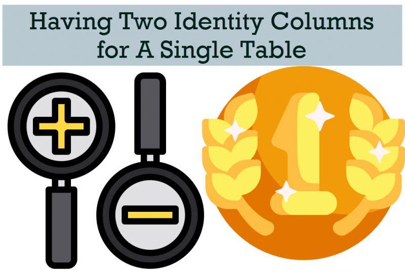 SQL SERVER - Having Two Identity Columns for A Single Table twoidentitycolumns0-800x538