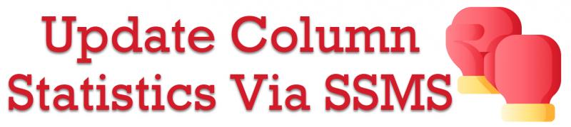 SQL SERVER Management Studio - Update Column Statistics Via SSMS ColumnStatistics-800x179