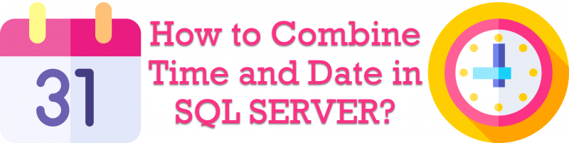 How to Combine Time and Date in SQL SERVER? - Interview Question of the Week #285 CombineTimeDate-800x201