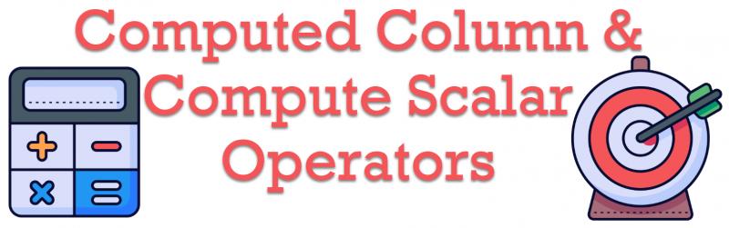 SQL SERVER - Computed Column and Compute Scalar Operators ComputeScalarOperators-800x251