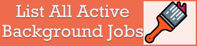 SQL SERVER - List All Active Background Jobs backgroundjobs-800x189
