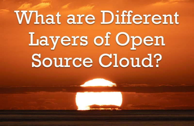 What are Different Layers of Open Source Cloud? - Interview Question of the Week #284 differntlayers-800x521