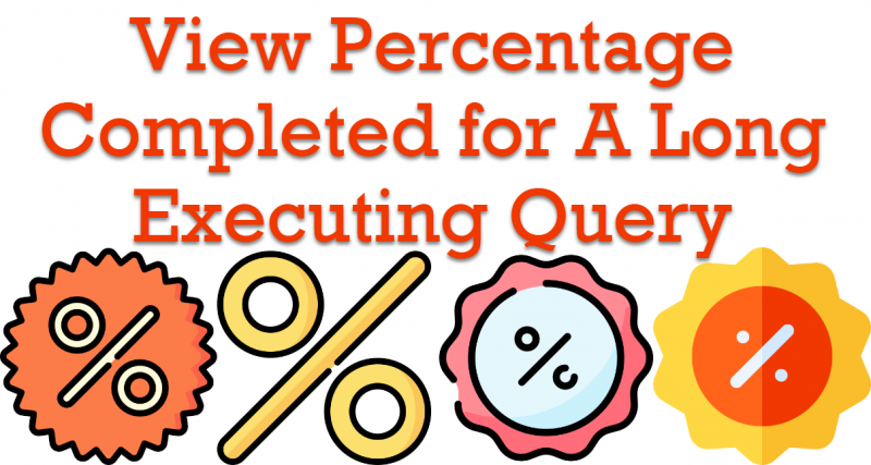 SQL SERVER - View Percentage Completed for A Long Executing Query percentagecompleted0-800x427