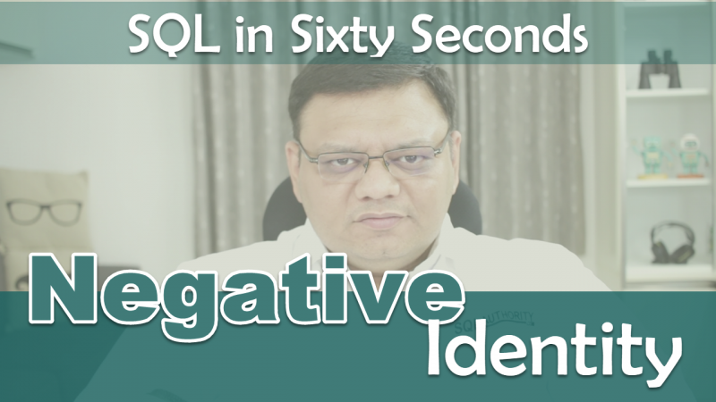 Negative Identity Column - SQL in Sixty Seconds #101 101-NegativeIdentity-cover1-800x450