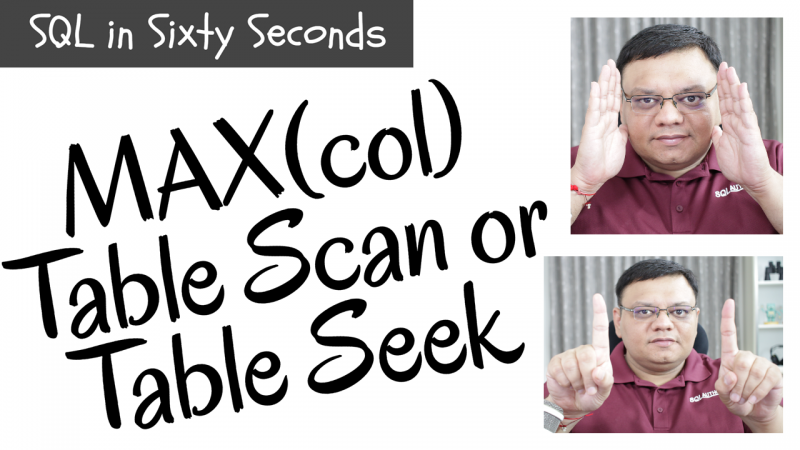 Do MAX(col) Scan Table? - SQL in Sixty Seconds #106 106-MaxTableScan-800x450