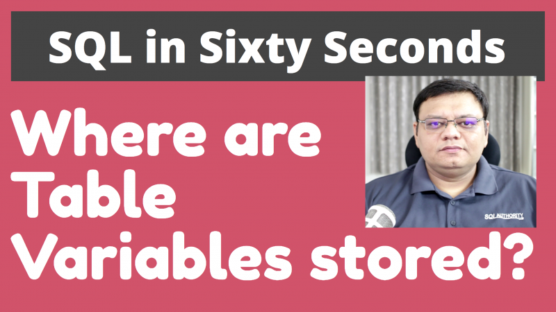 Where are Table Variables Stored? - SQL in Sixty Seconds #095 95-TableVariable-800x450