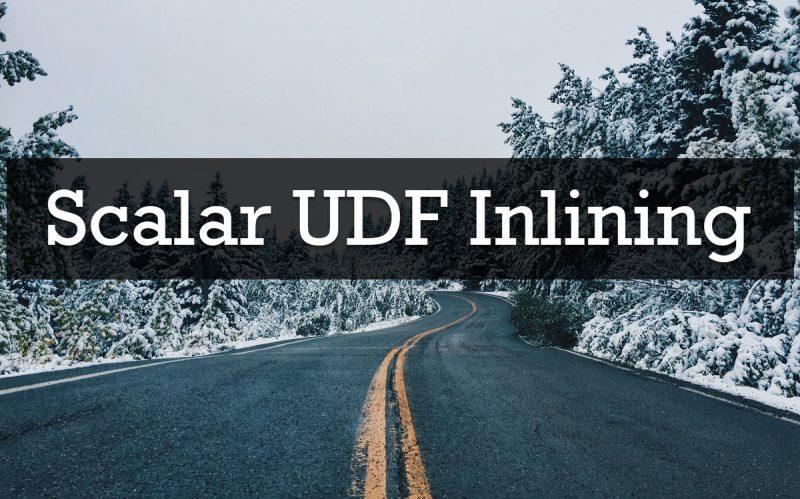SQL SERVER 2019 - Disabling Scalar UDF Inlining UDFInlining-800x499