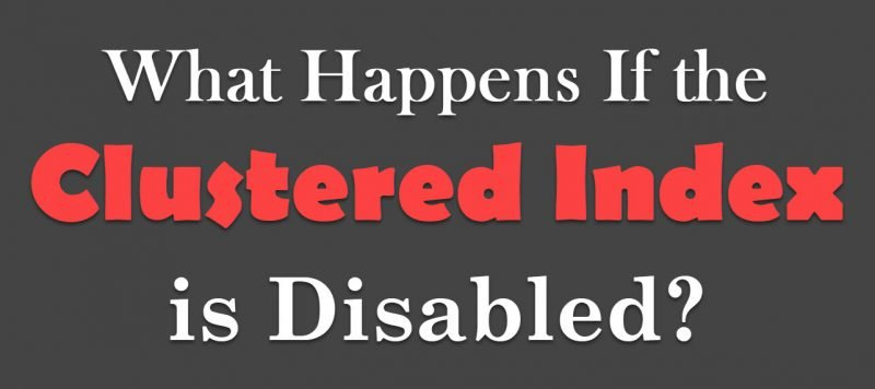 What Happens If the Clustered Index is Disabled? - Interview Question of the Week #291 clustereddisabled-800x356