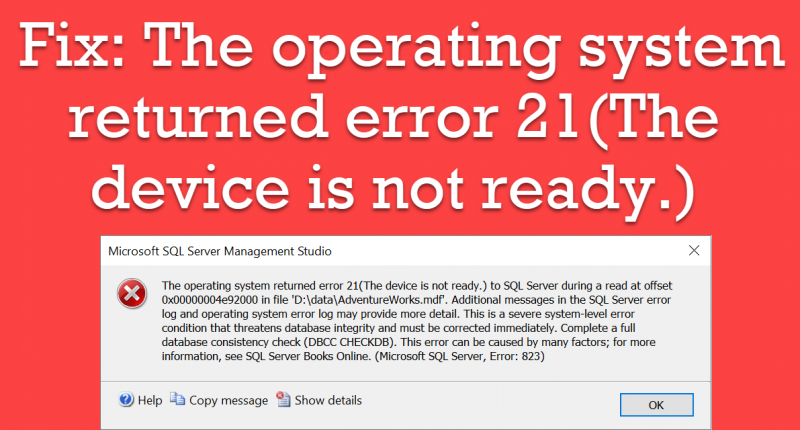 SQL SERVER - Fix: The operating system returned error 21(The device is not ready.) error21-800x430