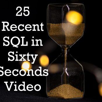 25RecentSQLinSixtySecondsVideo