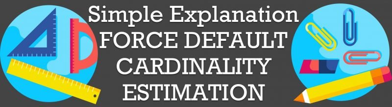 SQL SERVER - Simple Explanation FORCE DEFAULT CARDINALITY ESTIMATION FORCE-DEFAULT1-800x220