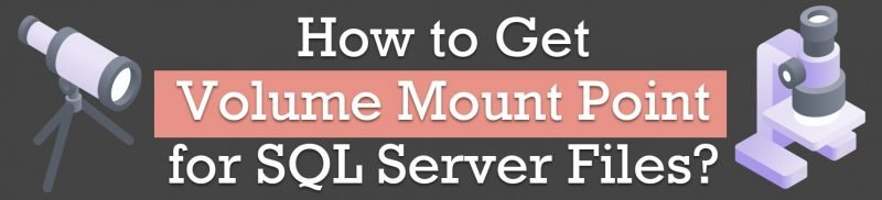 How to Get Volume Mount Point for SQL Server Files? - Interview Question of the Week #295 VolumeMountPoint-800x182