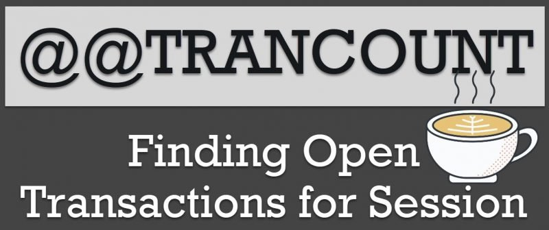 SQL SERVER - Finding Open Transactions for Session - @@TRANCOUNT opentransaction-800x336