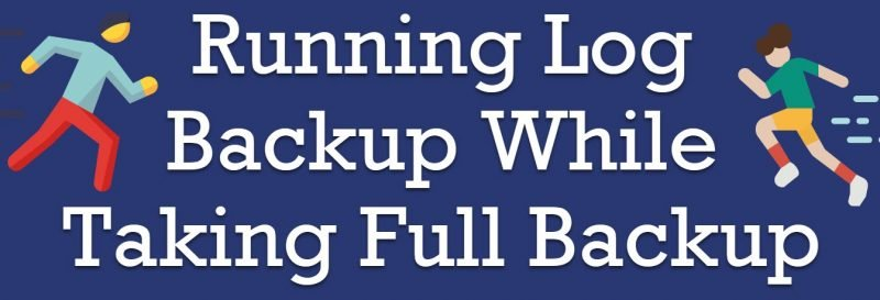 SQL SERVER - Running Log Backup While Taking Full Backup running-log-backup-800x273