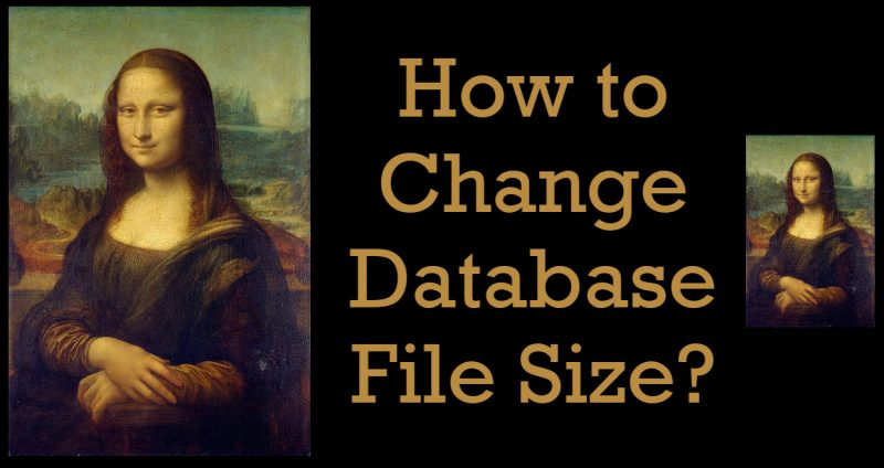 How to Change Database File Size? - Interview Question of the Week #296 ChangeDatabase1-800x424