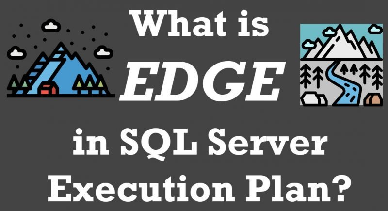 What is EDGE in SQL Server Execution Plan? - Interview Question of the Week #298 edge1-800x435