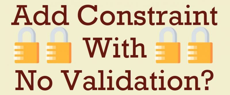 How to Add Constraint With No Validation? - Interview Question of the Week #299 novalidation-800x333