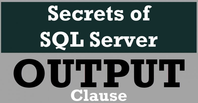 SQL SERVER - 7 Questions about OUTPUT Clause Answered outputclause-800x418