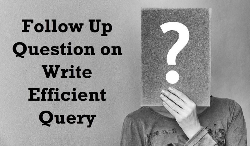 SQL SERVER - Follow Up Question on Write Efficient Query questionask-800x468