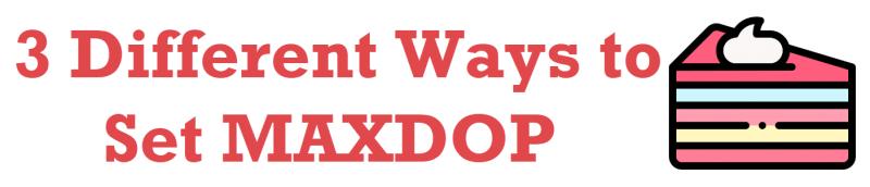 SQL SERVER - 3 Different Ways to Set MAXDOP 3differentways-800x172