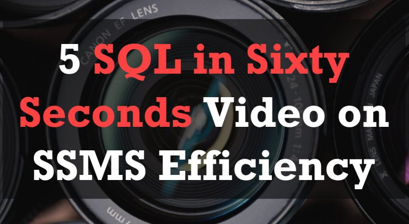 5 SQL in Sixty Seconds Video on SSMS Efficiency 5video-800x438