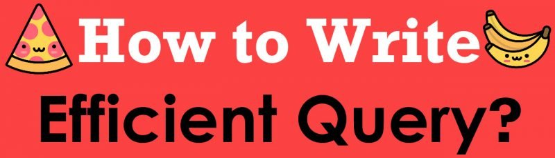 How to Write Efficient Query? - Interview Question of the Week #300 Efficient-Query-800x229