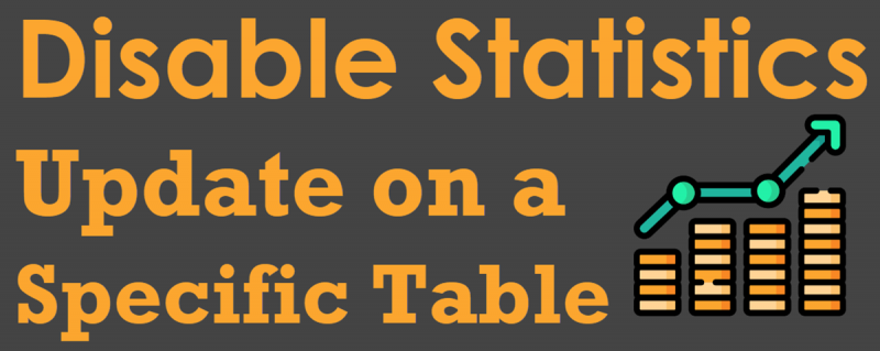 SQL SERVER - Disable Statistics Update for a Single Table disable-statistics-800x319