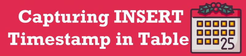 SQL SERVER - Capturing INSERT Timestamp in Table inserttimestamp-800x182